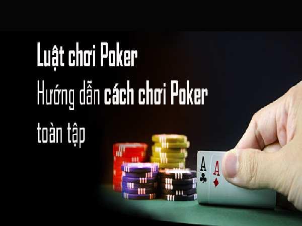 Luật chơi Poker đơn giản nhất